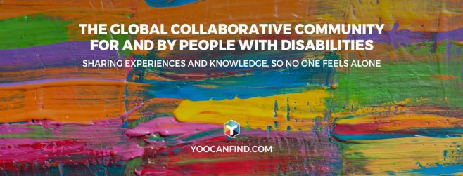 """Colorful background with text reading, """"The Global Collaborative Community for and by People with Disabilities, Sharing Experiences and Knowledge, So No One Feels Alone. Yoocanfind.com"""""""